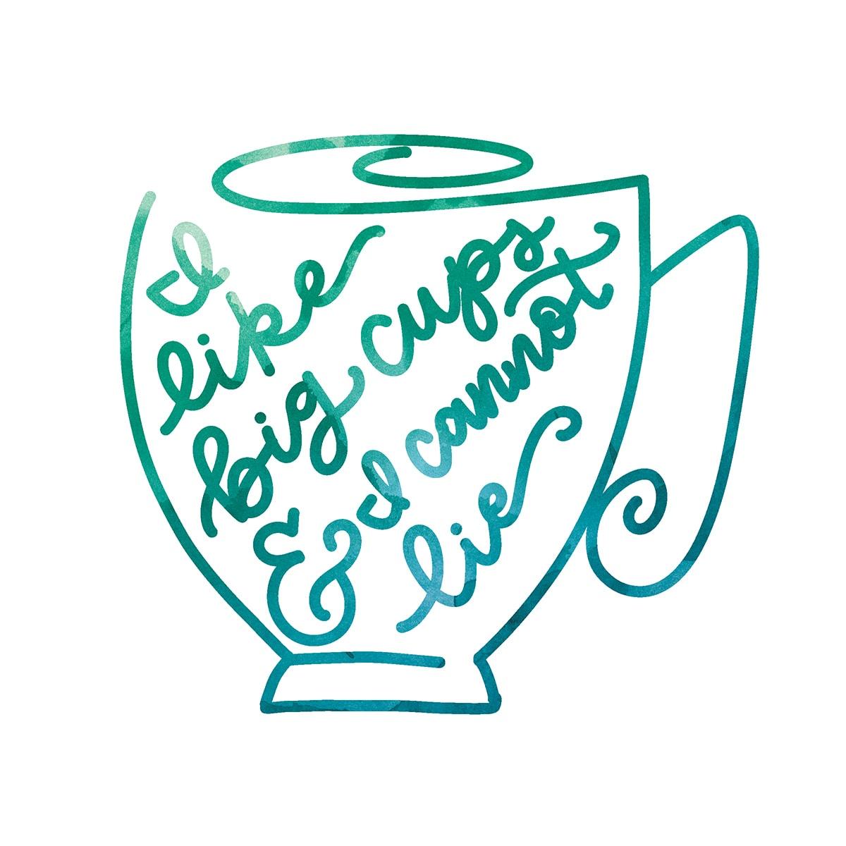 I Like Big Cups and Cannot Lie: FREE PRINTABLE